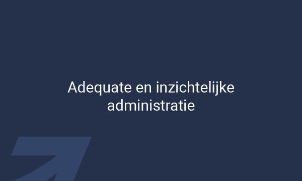 Adequate en inzichtelijke administratie